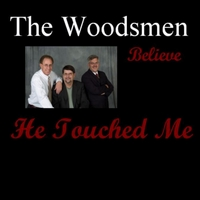 The Woodsmen | He Touched Me