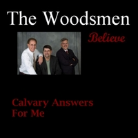 The Woodsmen | Calvary Answers for Me