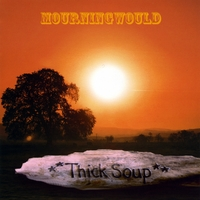Thick Soup | Mourningwould