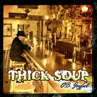 Thick Soup | O.B. Joyful