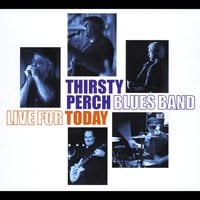 Thirsty Perch Blues Band | Live for Today