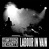 Thirteen Seventy | Labour In Vain