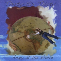 Thirty-Six Thirty | Angry at the World