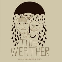 This Weather | Four Insecure Men