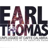 Earl Thomas | Unplugged At Caffe Calabria