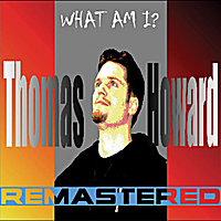 Thomas Howard Lichtenstein | What Am I? (Remastered)