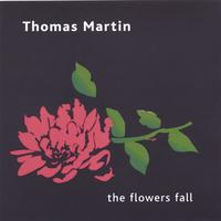 Thomas Martin | The Flowers Fall