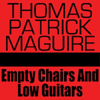 Thomas Patrick Maguire | Empty Chairs and Low Guitars - Single