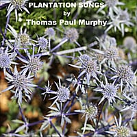 Thomas Paul Murphy | Plantation Songs