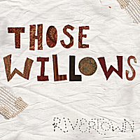 Those Willows | Rivertown