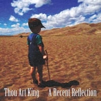 Thou Art King | A Recent Reflection