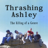 Thrashing Ashley | The Killing of a Genre