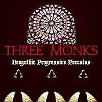 Three Monks | Neogothic Progressive Toccatas