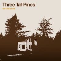 Three Tall Pines | All That's Left