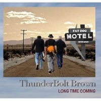Thunderbolt Brown | Long Time Coming