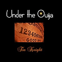 Tia Knight | Under the Ouija