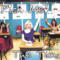The Ticks | Pick Me!