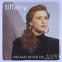 Tiffany | Dreams Never Die - 2005