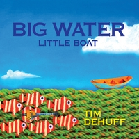 Tim DeHuff | Big Water Little Boat