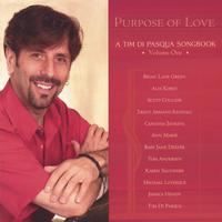 Tim Di Pasqua | Purpose of Love -A Tim Di Pasqua Songbook Volume One