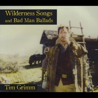 Tim Grimm | Wilderness Songs And Bad Man Ballads
