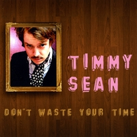 Timmy Sean | Don't Waste Your Time - Single