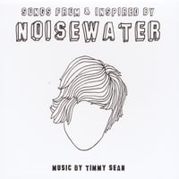 Timmy Sean | Songs From & Inspired By Noisewater