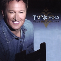Tim Nichols | Where the Good Life Is