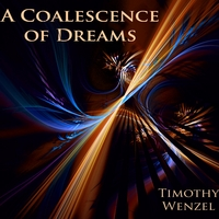 Timothy Wenzel | A Coalescence of Dreams