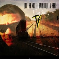 Tim Soucy | On the Next Train Outta Here
