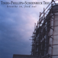 Tiner/Phillips/Schoenbeck Trio | Breathe In, Feed Out