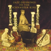 T Jarrod Quartet | Jazz Offerings to the Schnauzer King