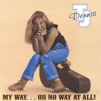 Tj Dennis | My Way...or No Way At All