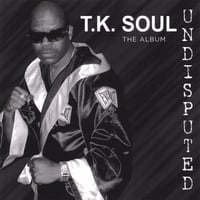 T.K. Soul | Undisputed the album(his latest)