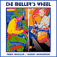 Tobin Mueller & Woody Mankowski | The Muller's Wheel: Tobin Mueller & Woody Mankowski
