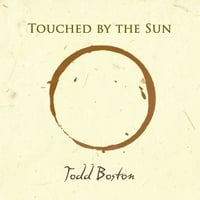 Todd Boston | Touched By the Sun
