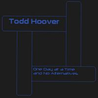 Todd Hoover | One Day at a Time and No Alternatives