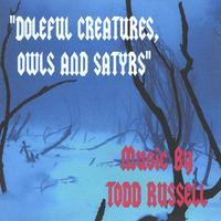 Todd Russell | Doleful Creatures, Owls and Satyrs