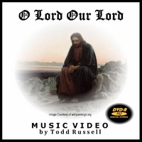 Todd Russell | O Lord Our Lord:  Music Video