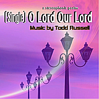 Todd Russell | O Lord Our Lord - Single