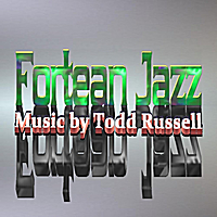 Todd Russell | Fortean Jazz