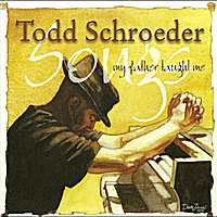 Todd Schroeder | Songs My Father Taught Me