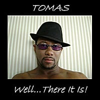 Tomas | Well...There It Is!