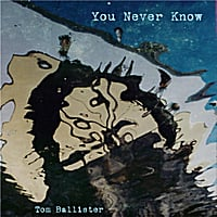 Tom Ballister | You Never Know