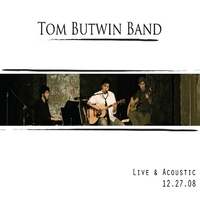 Tom Butwin Band | Live & Acoustic-12.27.08