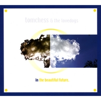 Tomchess & The Lovedogs | In The Beautiful Future 2-DISC's!