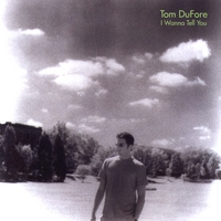 Tom DuFore | I Wanna Tell You