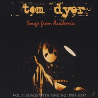 Tom Dyer | Songs From Academia, Vol. 1: Songs with Singing, 1981 to 2009