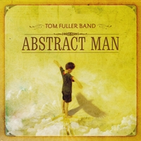 Tom Fuller Band | Abstract Man