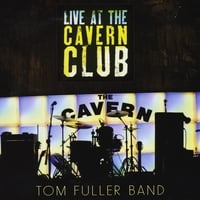 Tom Fuller Band | Live At The Cavern Club